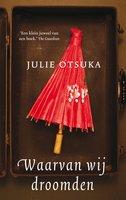Waarvan wij droomden - Julie Otsuka
