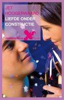 Liefde onder constructie - Jet Hoogerwaard