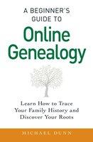 A Beginner's Guide to Online Genealogy - Michael Dunn