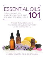 Essential Oils 101: Your Guide to Understanding and Using Essential Oils - Kymberly Keniston-Pond