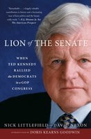Lion of the Senate: When Ted Kennedy Rallied the Democrats in a GOP Congress - Nick Littlefield, David Nexon