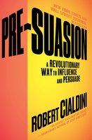Pre-Suasion: A Revolutionary Way to Influence and Persuade - Robert Cialdini