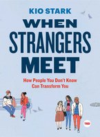 When Strangers Meet: How People You Don't Know Can Transform You - Kio Stark