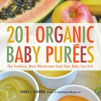 201 Organic Baby Purees: The Freshest, Most Wholesome Food Your Baby Can Eat! - Tamika L. Gardner