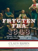 Frygten fra 1848. Bonde- og husmandsuroen på Sjælland i foråret 1848 - Claus Bjørn