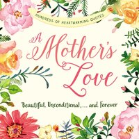 A Mother's Love: Beautiful, Unconditional, ... and Forever - Adams Media