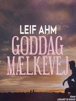 Goddag mælkevej - Leif Ahm