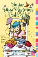 Portia's Ultra Mysterious Double Life - Anna Hays