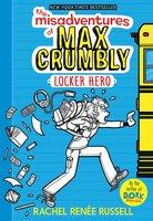 The Misadventures of Max Crumbly 1: Locker Hero - Rachel Renée Russell
