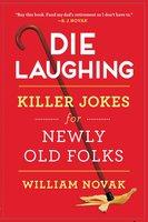 Die Laughing: Killer Jokes for Newly Old Folks - William Novak