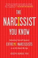 The Narcissist You Know: Defending Yourself Against Extreme Narcissists in an All-About-Me Age - Joseph Burgo