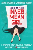 Reform Your Inner Mean Girl: 7 Steps to Stop Bullying Yourself and Start Loving Yourself - Christine Arylo, Amy Ahlers