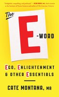 The E-Word: Ego, Enlightenment & Other Essentials - Cate Montana