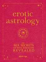Erotic Astrology: The Sex Secrets of Your Horoscope Revealed - Phyllis Vega