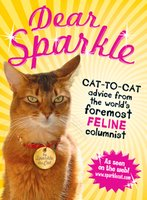 Dear Sparkle: Cat-to-Cat Advice from the world's foremost feline columnist - the Cat Sparkle