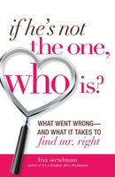 If He's Not The One, Who Is?: What Went Wrong – and What It Takes to Find Mr. Right - Lisa Steadman