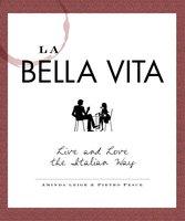 La Bella Vita: Live and Love the Italian Way - Aminda Leigh