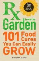 RX from the Garden: 101 Food Cures You Can Easily Grow - Kathleen Barnes