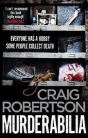 Murderabilia: Everyone has a hobby. Some people collect death. - Craig Robertson