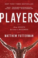 Players: The Story of Sports and Money, and the Visionaries Who Fought to Create a Revolution - Matthew Futterman