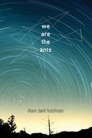 We Are the Ants - Shaun David Hutchinson