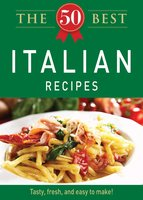 The 50 Best Italian Recipes - Adams Media