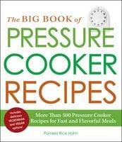 The Big Book of Pressure Cooker Recipes - Pamela Rice Hahn