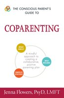 The Conscious Parent's Guide to Coparenting: A Mindful Approach to Creating a Collaborative, Positive Parenting Plan - Jenna Flowers