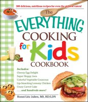 The Everything Cooking for Kids Cookbook - Julien Ronni Litz