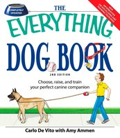 The Everything Dog Book: Learn to train and understand your furry best friend! - Carlo DeVito, Dominique DeVito