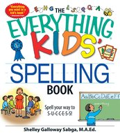 The Everything Kids' Spelling Book: Spell your way to S-U-C-C-E-S-S! - Shelley Galloway Sabga