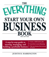 The Everything Start Your Own Business Book: A step-by-step guide to starting, managing, and building a profitable business - Judith B Harrington
