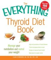 The Everything Thyroid Diet Book: Manage Your Metabolism and Control Your Weight - Clara Schneider
