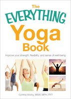 The Everything Yoga Book: Improve your Strength, Flexibility, and Sense of Well-Being - Cynthia Worby