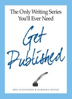 The Only Writing Series You'll Ever Need Get Published - Barbara Doyen, Meg Schneider