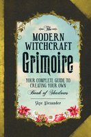 The Modern Witchcraft Grimoire: Your Complete Guide to Creating Your Own Book of Shadows - Skye Alexander
