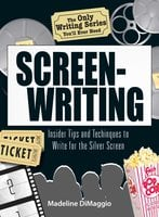 The Only Writing Series You'll Ever Need Screenwriting: Insider Tips and Techniques to Write for the Silver Screen! - Madeline Dimaggio