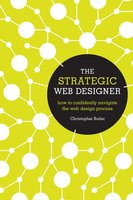 The Strategic Web Designer: How to Confidently Navigate the Web Design Process - Christopher Butler