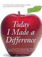 Today I Made a Difference: A Collection of Inspirational Stories from America's Top Educators - Joseph W Underwood