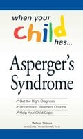 When Your Child Has ... Asperger's Syndrome: Get the Right Diagnosis, Understand Treatment Options and Help Your Child Cope - William Stillman