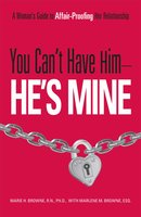 You Can't Have Him, He's Mine: A Woman's Guide to Affair-Proofing Her Relationship - Mariel H Browne, Marlene M. Browne
