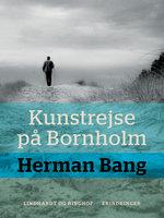 Kunstrejse på Bornholm - Herman Bang