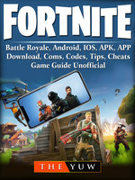 Fortnite Mobile, Battle Royale, Android, IOS, APK, APP, Download, Coms, Codes, Tips, Cheats, Game Guide Unofficial - The Yuw