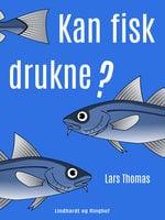 Kan fisk drukne? - Lars Thomas