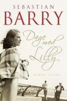 Dage med Lilly - Sebastian Barry