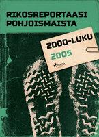 Rikosreportaasi Pohjoismaista 2005 - Eri Tekijöitä