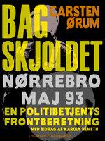 Bag skjoldet: Nørrebro maj 93 - en politibetjents frontberetning - Carsten Ørum