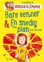 Bare venner/En snedig plan. Hanna & Emma 3 - Bente Bratlund