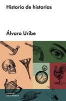 Historia de historias - Álvaro Uribe