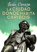 La ciudad donde habita Caribdis - Jesús Carazo